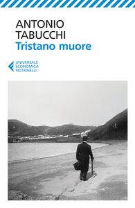 Libro Tristano muore. Una vita Antonio Tabucchi
