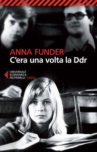 Foto Cover di C'era una volta la DDR, Libro di Anna Funder, edito da Feltrinelli