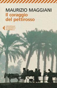 Libro Il coraggio del pettirosso Maurizio Maggiani