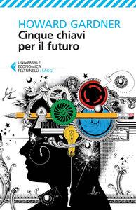 Foto Cover di Cinque chiavi per il futuro, Libro di Howard Gardner, edito da Feltrinelli