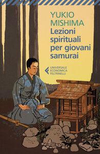 Libro Lezioni spirituali per giovani Samurai e altri scritti Yukio Mishima