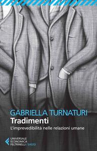 Libro Tradimenti. L'imprevedibilità nelle relazioni umane Gabriella Turnaturi