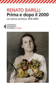 Foto Cover di Prima e dopo il 2000. La ricerca artistica 1970-2005, Libro di Renato Barilli, edito da Feltrinelli