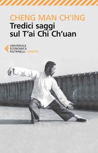Foto Cover di Tredici saggi sul T'ai Chi Ch'uan, Libro di Man-Ch'ing Cheng, edito da Feltrinelli