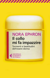 Libro Il collo mi fa impazzire. Tormenti e beatitudini dell'essere donna Nora Ephron