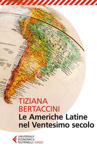 Libro Le Americhe latine nel ventesimo secolo Tiziana Bertaccini