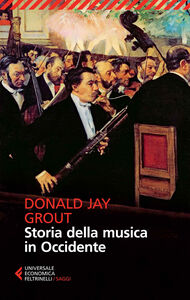 Foto Cover di Storia della musica in Occidente, Libro di Donald J. Grout, edito da Feltrinelli