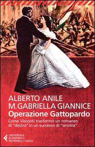 Foto Cover di Operazione Gattopardo. Come Visconti trasformò un romanzo di «destra» in un successo di «sinistra», Libro di Alberto Anile,M. Gabriella Giannice, edito da Feltrinelli