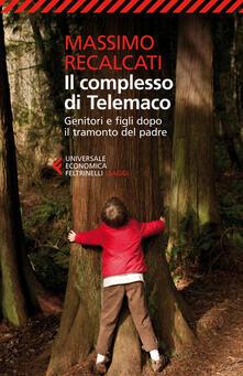 Il complesso di Telemaco. Genitori e figli dopo il tramonto del padre - Massimo Recalcati - copertina