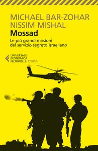 Libro Mossad. Le più grandi missioni del servizio segreto israeliano Michael Bar-Zohar , Nissim Mishal