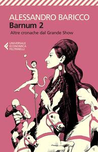 Barnum 2. Altre cronache del grande show - Alessandro Baricco - copertina