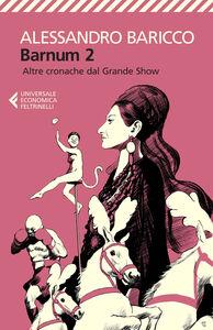 Foto Cover di Barnum 2. Altre cronache del grande show, Libro di Alessandro Baricco, edito da Feltrinelli