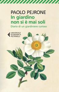Libro In giardino non si è mai soli. Diario di un giardiniere curioso Paolo Pejrone