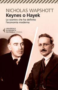 Libro Keynes o Hayek. Lo scontro che ha definito l'economia moderna Nicholas Wapshott