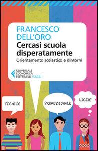 Libro Cercasi scuola disperatamente. Orientamento scolastico e dintorni Francesco Dell'Oro