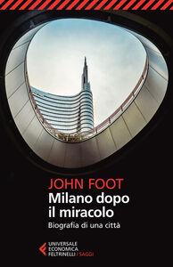 Foto Cover di Milano dopo il miracolo. Biografia di una città, Libro di John Foot, edito da Feltrinelli