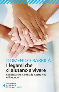 Foto Cover di I legami che ci aiutano a vivere. L'energia che cambia la nostra vita e il mondo, Libro di Domenico Barrilà, edito da Feltrinelli