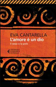 Foto Cover di L' amore è un dio. Il sesso e la polis, Libro di Eva Cantarella, edito da Feltrinelli