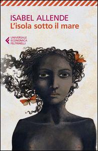 Foto Cover di L' isola sotto il mare, Libro di Isabel Allende, edito da Feltrinelli