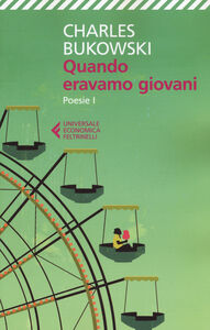Libro Quando eravamo giovani. Poesie. Testo inglese a fronte. Vol. 1 Charles Bukowski