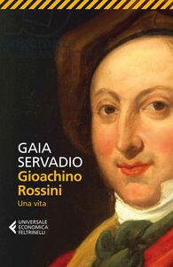 Libro Gioacchino Rossini. Una vita Gaia Servadio