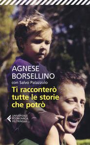 Foto Cover di Ti racconterò tutte le storie che potrò, Libro di Agnese Borsellino,Salvo Palazzolo, edito da Feltrinelli