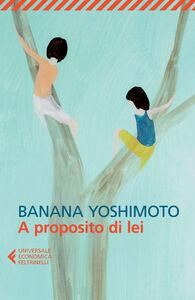 Foto Cover di A proposito di lei, Libro di Banana Yoshimoto, edito da Feltrinelli