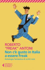 Non c'è gusto in Italia a essere Freak. Antologia fantastica di scritti rock - Roberto Antoni - copertina