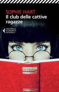Foto Cover di Il club delle cattive ragazze, Libro di Sophie Hart, edito da Feltrinelli