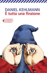 Foto Cover di È tutta una finzione, Libro di Daniel Kehlmann, edito da Feltrinelli