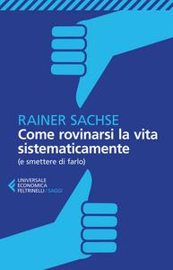 Libro Come rovinarsi la vita sistematicamente (e smettere di farlo) Rainer Sachse