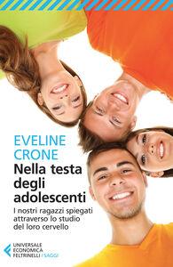 Foto Cover di Nella testa degli adolescenti. I nostri ragazzi spiegati attraverso lo studio del loro cervello, Libro di Eveline Crone, edito da Feltrinelli