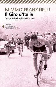 Libro Il Giro d'Italia. Dai pionieri agli anni d'oro Mimmo Franzinelli