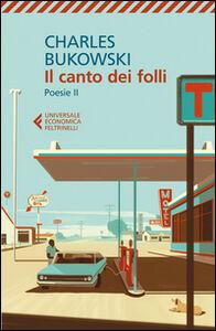 Foto Cover di Poesie. Testo inglese a fronte. Vol. 2: Canto dei folli., Libro di Charles Bukowski, edito da Feltrinelli