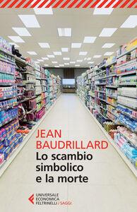 Foto Cover di Lo scambio simbolico e la morte, Libro di Jean Baudrillard, edito da Feltrinelli