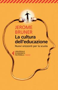 Libro La cultura dell'educazione. Nuovi orizzonti per la scuola Jerome S. Bruner