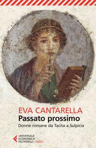 Libro Passato prossimo. Donne romane da Tacita a Sulpicia Eva Cantarella