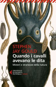 Libro Quando i cavalli avevano le dita. Misteri e stranezze della natura Stephen Jay Gould