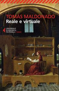 Foto Cover di Reale e virtuale, Libro di Tomás Maldonado, edito da Feltrinelli