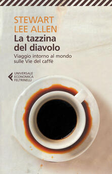 La tazzina del diavolo. Viaggio intorno al mondo sulle vie del caffè.pdf