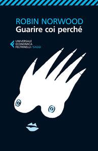 Foto Cover di Guarire coi perché, Libro di Robin Norwood, edito da Feltrinelli