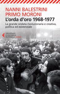 Libro L' orda d'oro. 1968-1977: la grande ondata rivoluzionaria e creativa, politica ed esistenziale Nanni Balestrini , Primo Moroni