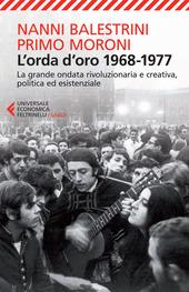 L' orda d'oro. 1968-1977: la grande ondata rivoluzionaria e creativa, politica ed esistenziale