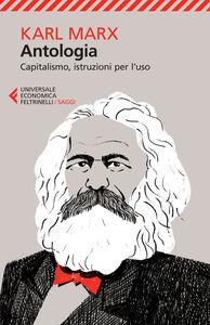 Foto Cover di Antologia. Capitalismo, istruzioni per l'uso, Libro di Karl Marx, edito da Feltrinelli