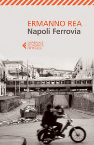 Foto Cover di Napoli ferrovia, Libro di Ermanno Rea, edito da Feltrinelli