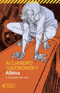 Libro Albina o il popolo dei cani Alejandro Jodorowsky