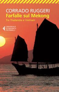 Libro Farfalle sul Mekong. Tra Thailandia e Vietnam Corrado Ruggeri