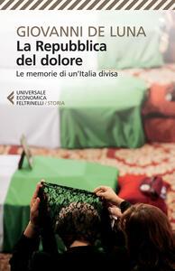 La repubblica del dolore. Le memorie di un'Italia divisa - Giovanni De Luna - copertina
