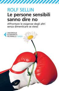Foto Cover di Le persone sensibili sanno dire no. Affrontare le esigenze degli altri senza dimenticare se stessi, Libro di Rolf Sellin, edito da Feltrinelli