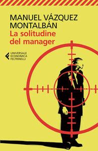 Foto Cover di La solitudine del manager, Libro di Manuel Vázquez Montalbán, edito da Feltrinelli